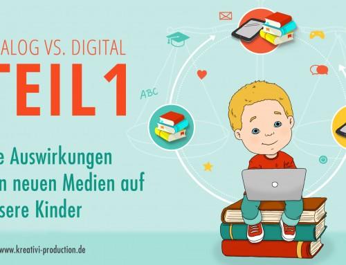 Die Auswirkungen von neuen Medien auf unsere Kinder – Analog vs. Digital TEIL 1